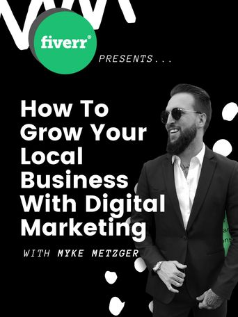Fiverr Presents: Myke Metzger - How to Grow Your Local Business with Digital Marketing Poster