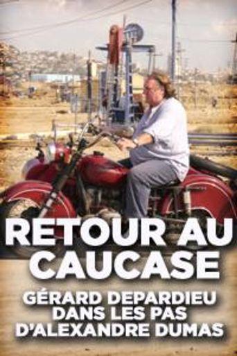 Retour au Caucase: Gérard Depardieu dans les pas d'Alexandre Dumas Poster