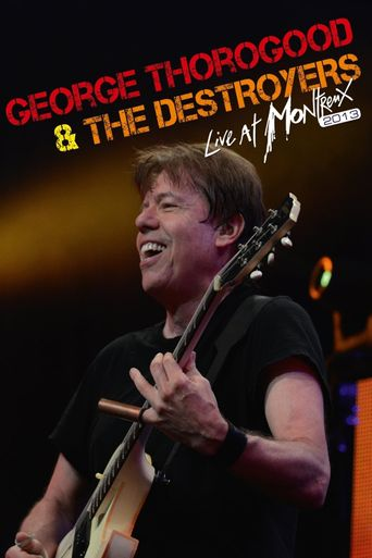 George Thorogood & The Destroyers: Live At Montreux 2013 Poster