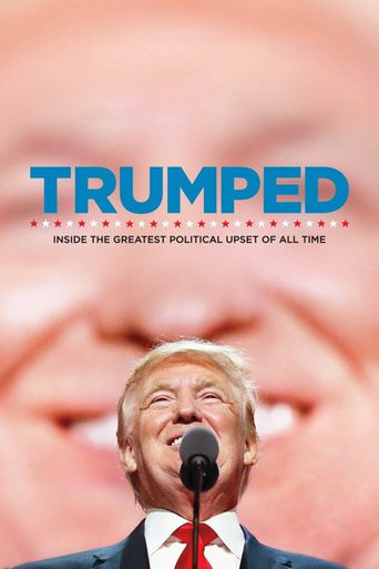 Trumped: Inside the Greatest Political Upset of All Time Poster