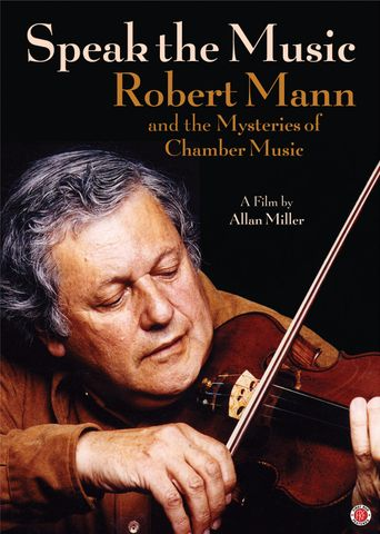 Speak The Music: Robert Mann And The Mysteries Of Chamber Music Poster