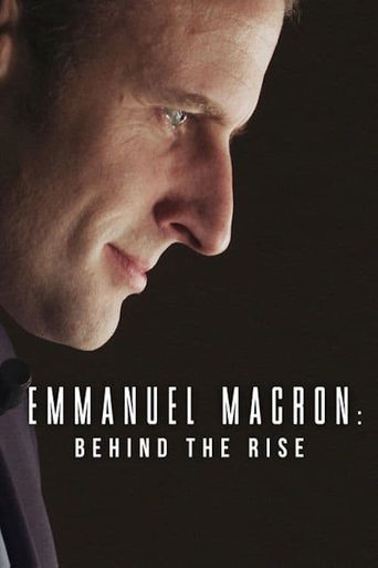 Emmanuel Macron: Behind the Rise Poster