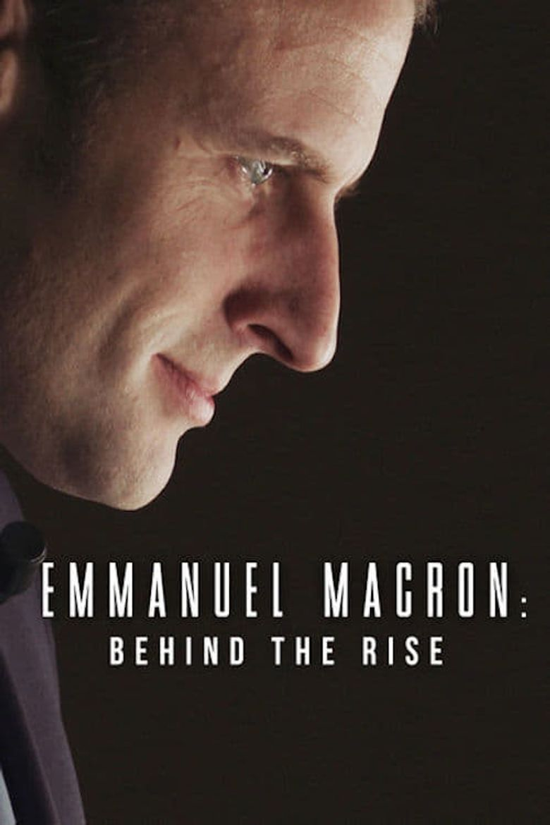 Emmanuel Macron Behind The Rise 2017 Where To Watch It Streaming Online Available In The Uk Reelgood