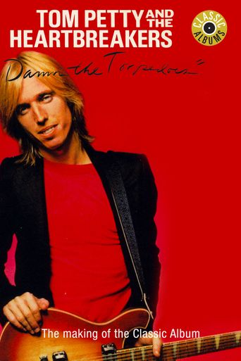 Classic Albums: Tom Petty & The Heartbreakers - Damn the Torpedoes Poster