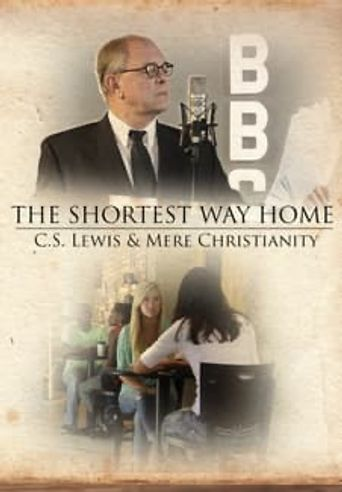 The Shortest Way Home: C.S. Lewis and Mere Christianity Poster