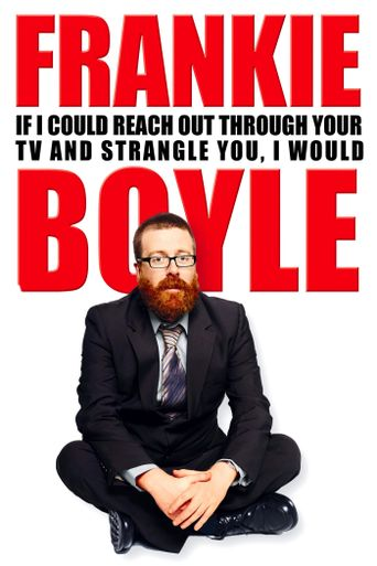 Frankie Boyle - If I Could Reach Out Through Your TV and Strangle You I Would Poster