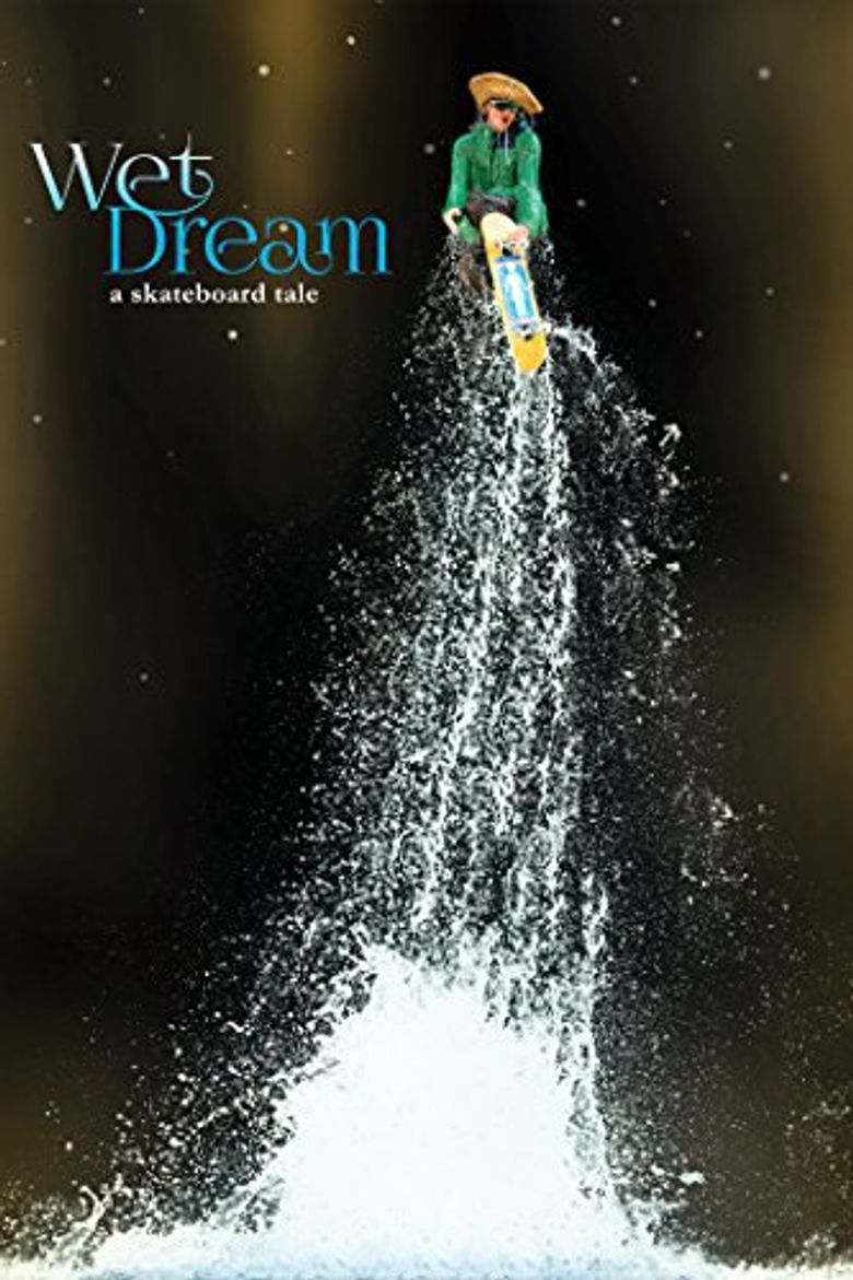 Wet Dream: A Skateboard Tale Poster