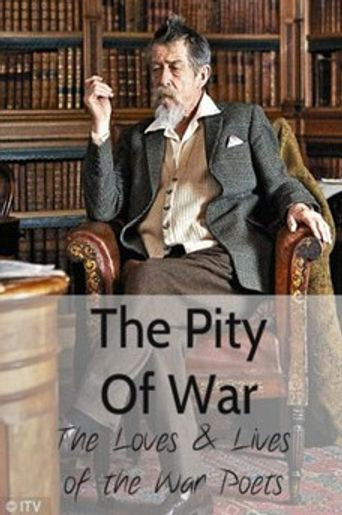 The Pity of War: The Loves and Lives of the War Poets Poster