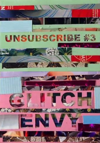 Unsubscribe #3: Glitch Envy Poster