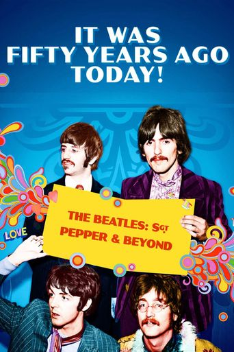 Watch It Was Fifty Years Ago Today! The Beatles: Sgt. Pepper & Beyond