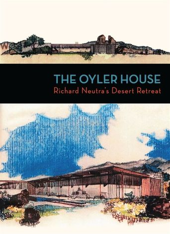 The Oyler House: Richard Neutra's Desert Retreat Poster
