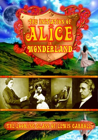 The Initiation of Alice in Wonderland: The Looking Glass of Lewis Carroll Poster