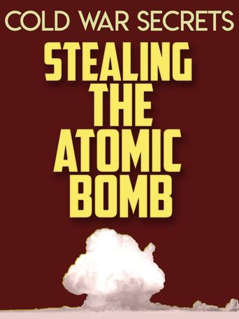 Cold War Secrets: Stealing the Atomic Bomb Poster