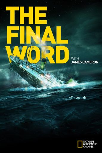 Titanic: The Final Word with James Cameron Poster