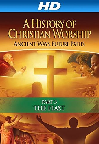 The History of Christian Worship: Part Three - The Feast Poster