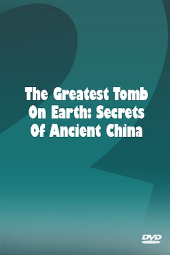 The Greatest Tomb on Earth: Secrets of Ancient China Poster