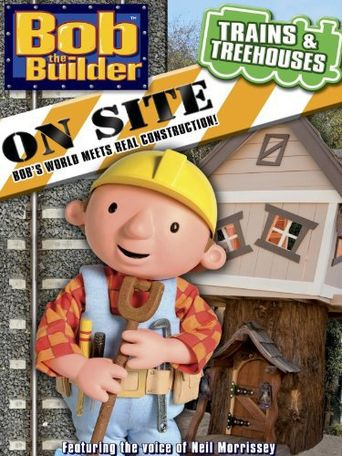 Bob the Builder On Site: Trains & Treehouses Poster