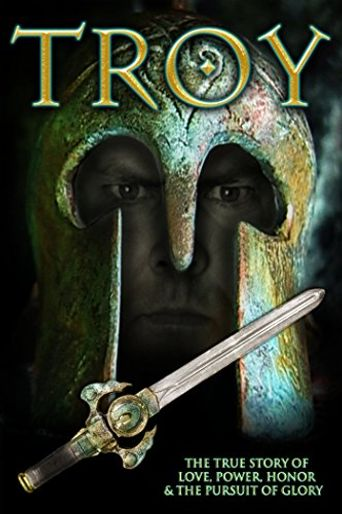Troy: The True Story of Love, Power, Honor & the Pursuit of Glory Poster