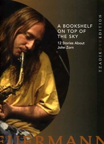 A Bookshelf on Top of the Sky: 12 Stories About John Zorn Poster