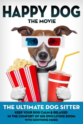 Happy Dog: The Movie - The Ultimate Dog Sitter with Soothing Music Poster