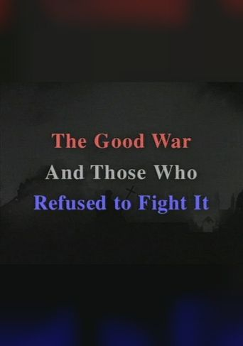 The Good War and Those Who Refused to Fight It Poster