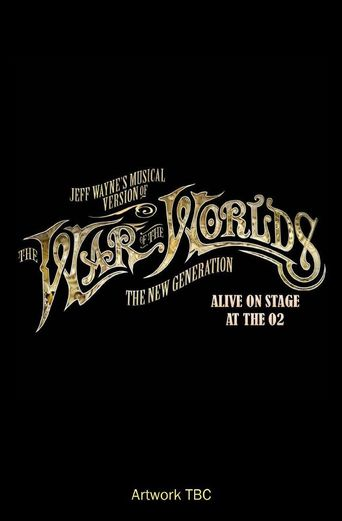 Jeff Wayne's Musical Version of the War of the Worlds Alive on Stage! The New Generation Poster