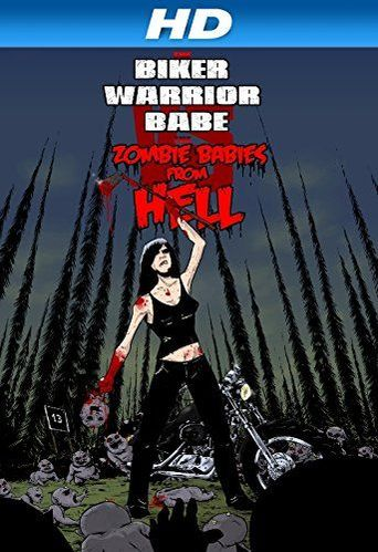 The Biker Warrior Babe vs. The Zombie Babies From Hell Poster
