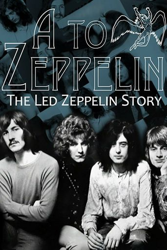 A To Zeppelin: The Story Of Led Zeppelin Poster