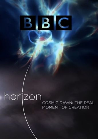 BBC Horizon: Cosmic Dawn: The Real Moment of Creation Poster