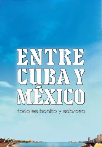 Entre Cuba y México, todo es bonito y sabroso Poster