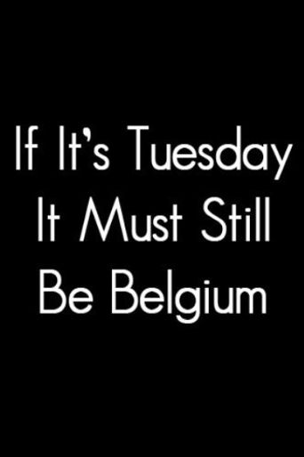 If It's Tuesday, It Still Must Be Belgium Poster