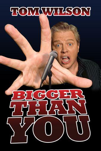 Tom Wilson: Bigger Than You Poster