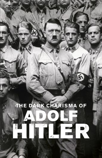 The Dark Charisma of Adolf Hitler Poster