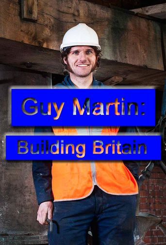 Guy Martin: Building Britain Poster