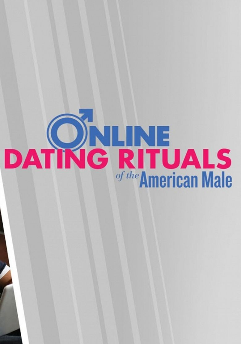 Online Dating Rituals of the American Male Poster
