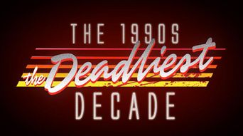 The 1990s: The Deadliest Decade Poster