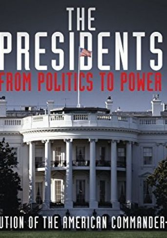 The Presidents: From Politics to Power Poster