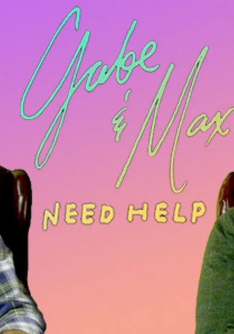 Gabe & Max Need Help Poster