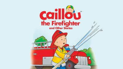 Watch SHOW TITLE Season 101 Episode 101 Caillou the Firefighter and Other Stories Episode 1