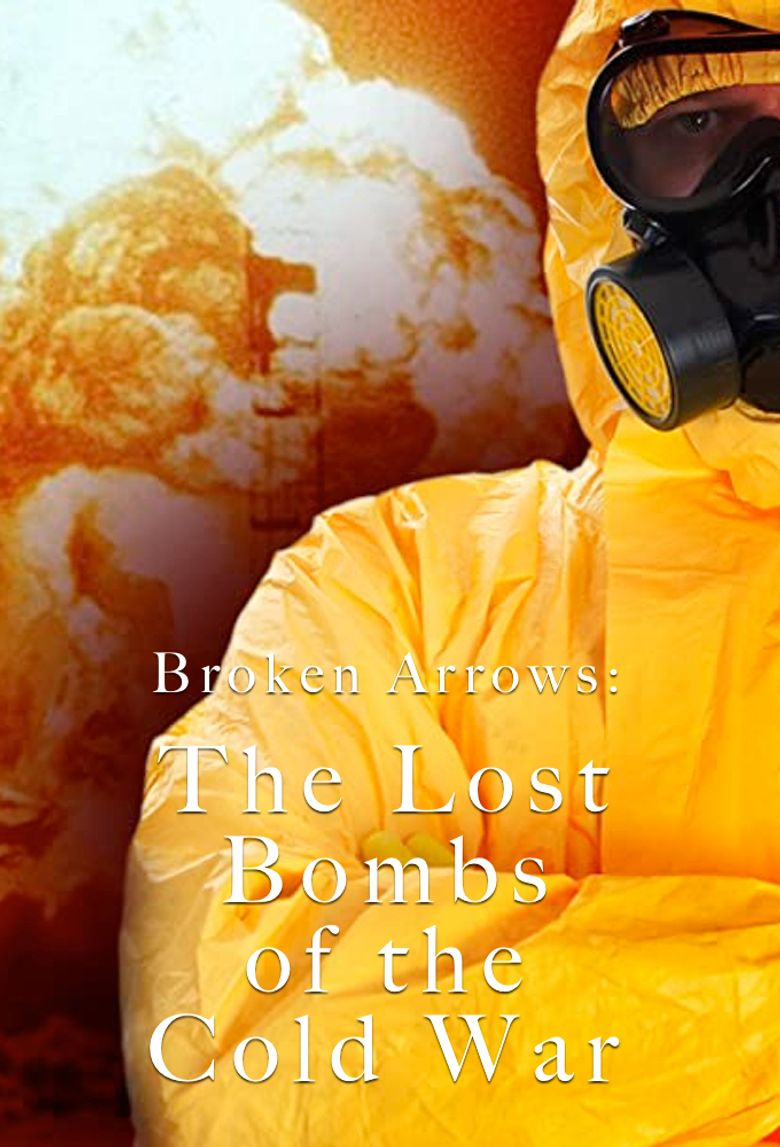 Broken Arrows: The Lost Bombs of the Cold War Poster