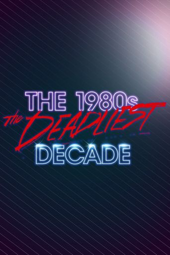 Watch The 1980s: The Deadliest Decade