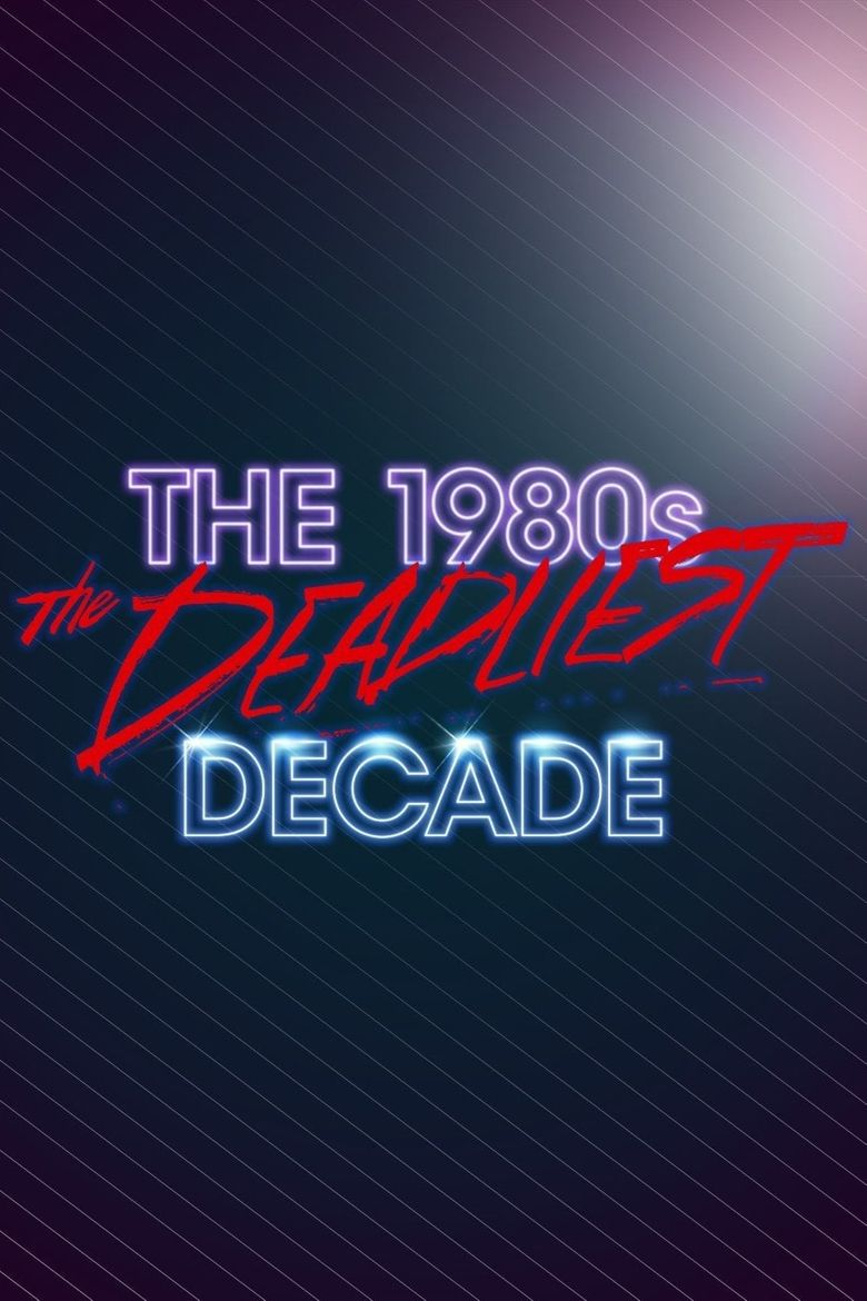 The 1980s: The Deadliest Decade Poster