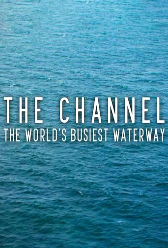 The Channel: The World's Busiest Waterway Poster