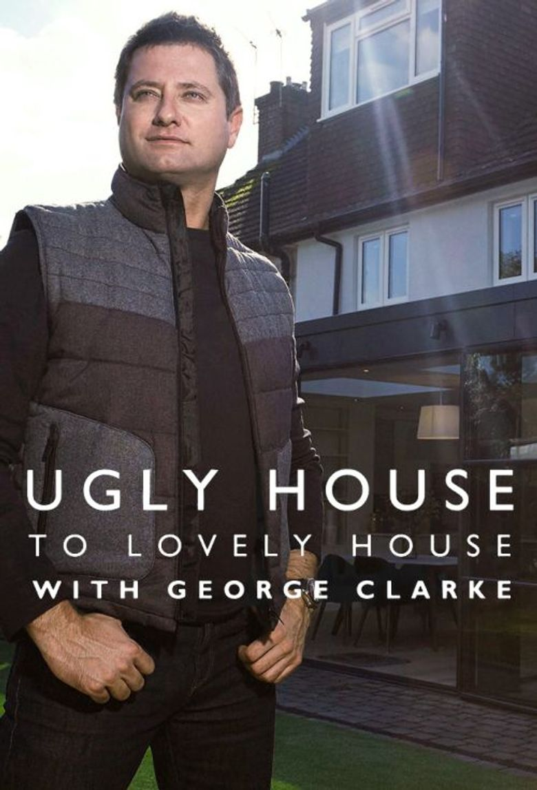 Ugly House to Lovely House with George Clarke Poster