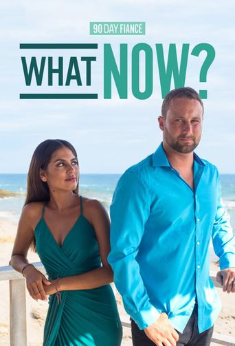 90 Day Fiancé: What Now? Poster