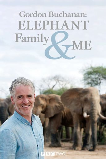 Gordon Buchanan: Elephant Family & Me Poster