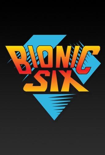 Bionic Six Poster