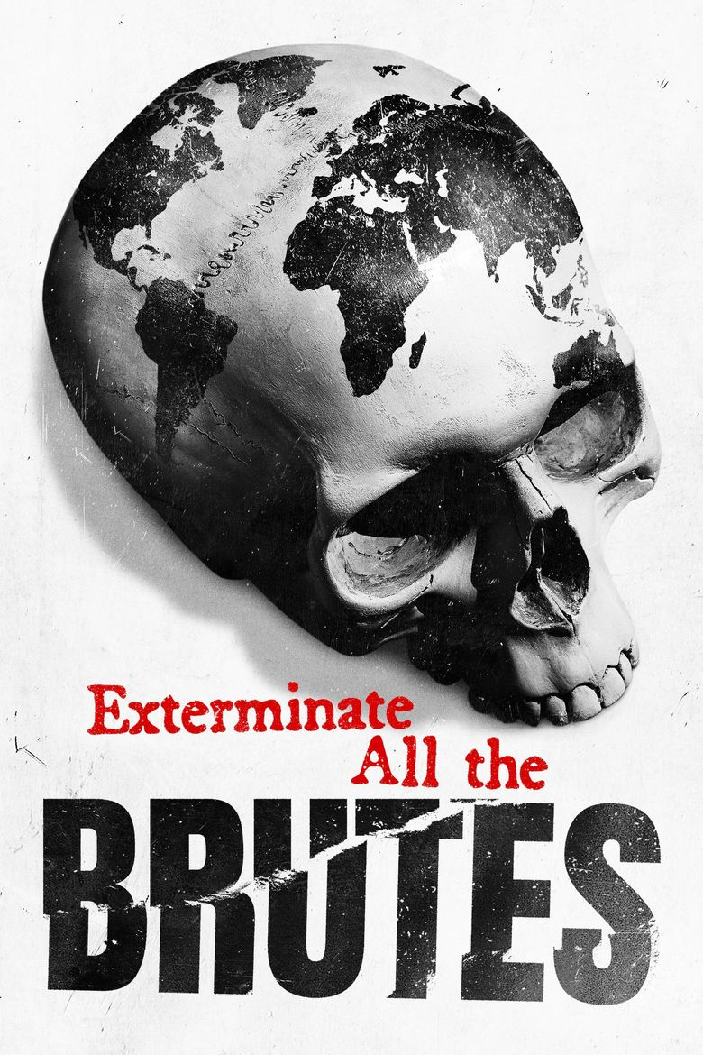 Exterminate All the Brutes Poster