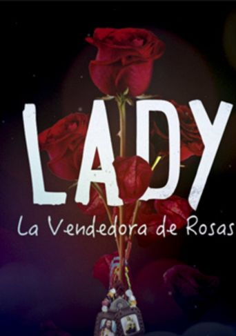 Lady, La Vendedora de Rosas - Watch Episodes on Netflix or