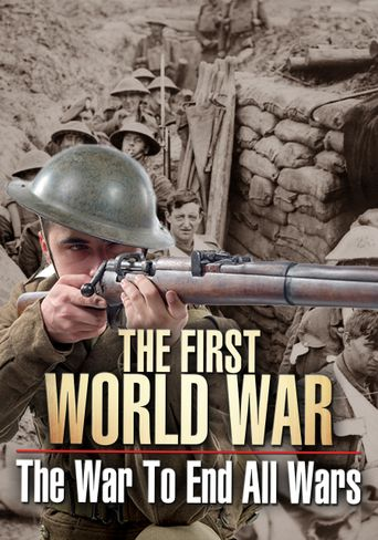 The First World War: The War to End All Wars Poster
